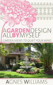 Quiet Gardens Landscape And Design A Garden Design All By Myself Garden Views To Quiet Your Mind Ebook By Agnes Williams Rakuten Kobo