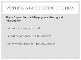 writing a well structured essay essay structure and outlining ppt  writing a good introduction these 3 questions will help you write a good introduction what