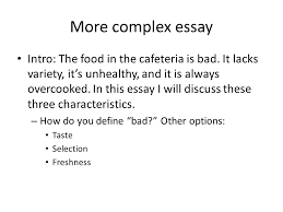the five paragraph essay  intro  the food in the cafeteria is bad    more complex essay intro  the food in the cafeteria is bad  it lacks variety