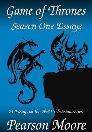 game of thrones season one essays by pearson moore 12608674