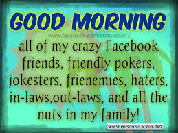 Good Morning Funny Quotes For Facebook Best of Good Morning All Of My Crazy Facebook Sweet Good Morning Messages
