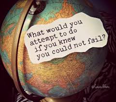 Image result for what would you attempt if you could not fail