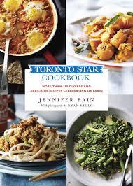 toronto star cookbook more than 150 diverse and delicious recipes celebrating ontario jennifer bain