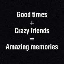 Good Times Quotes Enchanting Best Funny Quotes Good Times Crazy Friends = Amazing Memories
