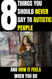 Working With Autistic People 8 Things Not To Say To Autistic People Asd Autistic