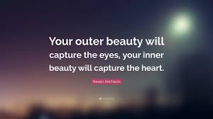 "Quotes About Inner Beauty Vs Outer Best Of Steven Aitchison Quote ""Your Outer Beauty Will Capture The Eyes"