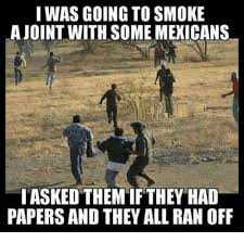 mexicans be like anything for papers. Exellent Mexicans Smoking Mexican Word Of The Day And Mexican I WAS GOING TO SMOKE In Mexicans Be Like Anything For Papers
