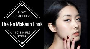 how to achieve the no makeup look in 5 simple steps