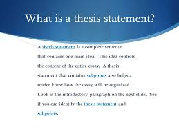 thesis statements the roadmap for your essay what is a thesis  what is a thesis statement a thesis statement is a complete sentence that contains one
