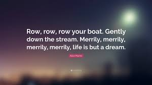 """Life Is But A Dream Quote Best of Alice Munro Quote """"Row Row Row Your Boat Gently Down The Stream"""