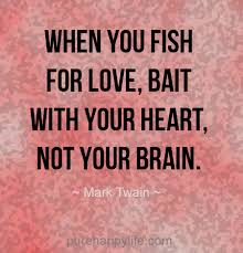 Love Fishing Quotes Impressive Life Quote When You Fish For Love Bait With Your Heart