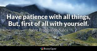 St Francis Quotes Enchanting Have Patience With All Things But First Of All With Yourself