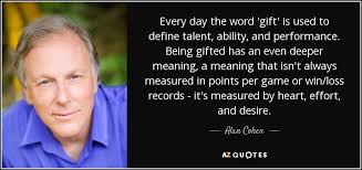 The Word Gift Alan Cohen Quote Every Day The Word Gift Is Used To Define Talent