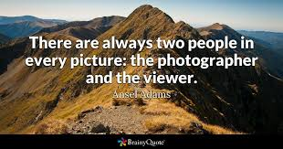 Ansel Adams Quotes 3 Amazing There Are Always Two People In Every Picture The Photographer And