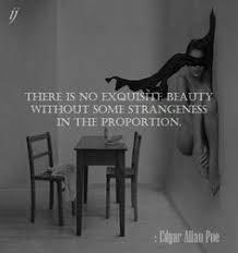 pin by pasha gypsy on ldquo there is no exquisite beauty out some there is no exquisite beauty out some strangeness in the proportion edgar allan poe