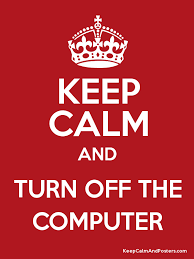 Turn Off Computer Keep Calm And Turn Off The Computer Keep Calm And Posters