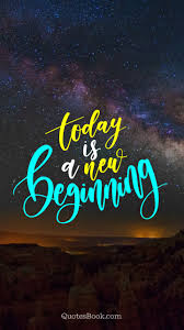 Today Is A New Beginning Quotesbook