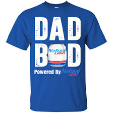 Natty Light Shirt Dad Bod Powered By Natural Light Shirt Hoodie Sweatshirt