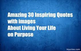 Quotes Purpose Of Life Beauteous Amazing 48 Inspiring Quotes With Images About Living Your Life On