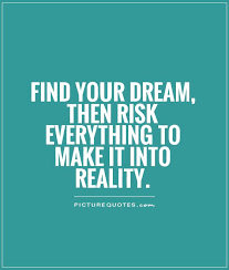 Making Dreams A Reality Quotes Best Of Find Your Dream Then Risk Everything To Make It Into Reality