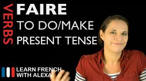 French Verb Chart Faire Faire To Do Make Present Tense French Verbs Conjugated By Learn French With Alexa