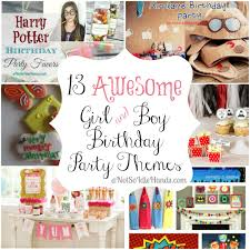 13 Awesome Girl And Boy Birthday Party Themes Not So Idle