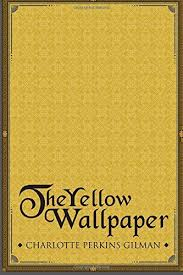 The Yellow Wallpaper By Charlotte Perkins Gilman Summary 450 Words