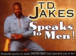 T D Jakes Speaks To Men Powerful LifeChanging Quotes To Make Custom Td Jakes Quotes On Life