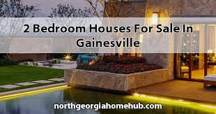 2 Bedroom Houses For Sale In Gainesville GA