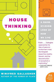 House Thinking: A Room-by-Room Look at How We Live by Winifred Gallagher,  Paperback | Barnes & Noble®