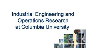 Industrial Engineering Design Industrial Engineering Operations Research At Columbia University