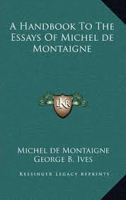 michel de montaigne essays sparknotes michel de montaigne quotes famous quotes speeches and lectures encyclopedia britannica