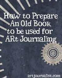how to prepare an old book for altering or art journaling artjournalist