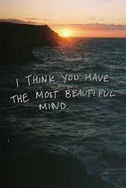 Beautiful Mind Quotes Love Best Of I Think You Have The Most Beautiful Mind On We Heart It