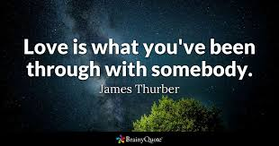james thurber quotes brainyquote love is what you ve been through somebody james thurber