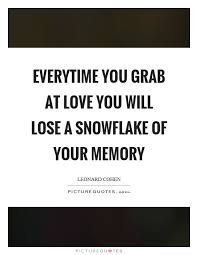 Snowflake Love Quotes Extraordinary Everytime You Grab At Love You Will Lose A Snowflake Of Your
