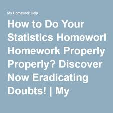 how to do your statistics homework properly discover now how to do your statistics homework properly discover now eradicating doubts my homework