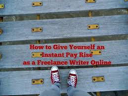 how to give yourself an instant pay rise as a lance writer online