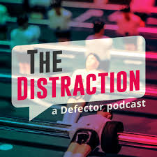 The Distraction: A Defector Podcast