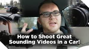 How to Shoot Great Sounding Videos in a Car