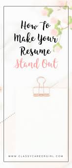 How To Make Your Resume Stand Out Amazing How To Make Your Resume Stand Out Classy Career Girl