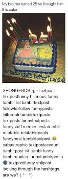 My Brother Turned 25 So I Bought Him This Cake Spongebob G
