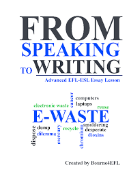 speaking to writing essay lesson about electronic waste from speaking to writing essay lesson about electronic waste