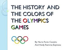 history olympic games history olympic games the history andthe colors ofthe olympicsgames by nuria fonts castano and heidy ramirez