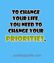 Quote On Change Cool Life Quote To Change Your Life You Need To Change Your Priorities