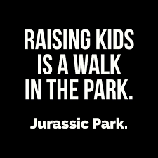 Raising Kids Is A Walk In The Park Humor Funny Mom Quotes Mom