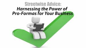 streetwise advice harness the power of pro formas