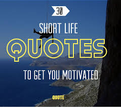 Short Quotes 40 Sayings To Get You Motivated Fascinating Short Quotes