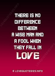 Wise Love Quotes Mesmerizing There Is No Difference Between A Wise Man And A Love Quotes