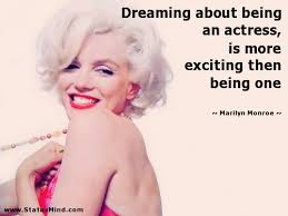 Marilyn Monroe Dream Quotes Best of Dreaming About Being An Actress Is More Exciting StatusMind